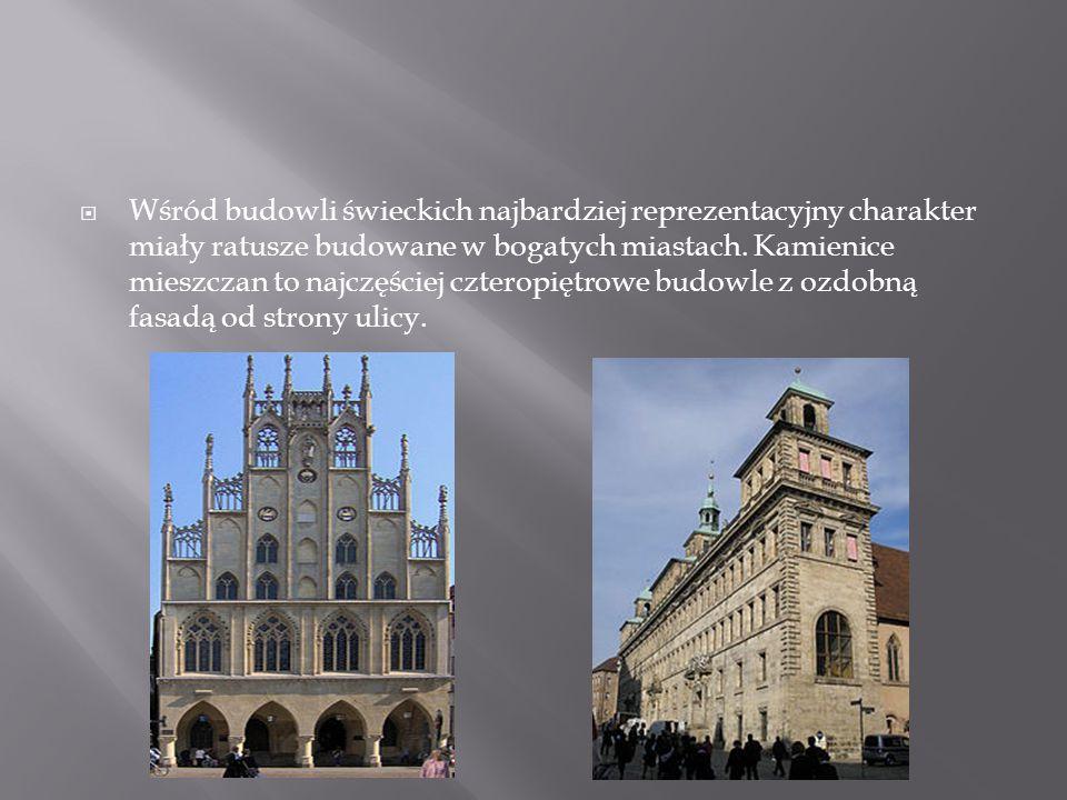  Wśród budowli świeckich najbardziej reprezentacyjny charakter miały ratusze budowane w bogatych miastach. Kamienice mieszczan to najczęściej czterop