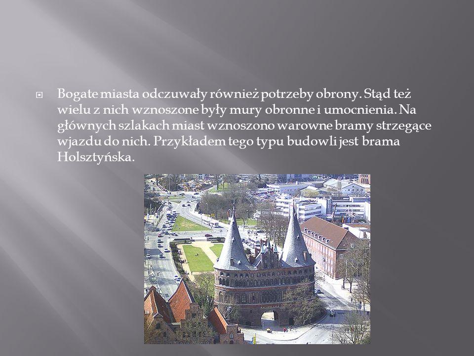  Bogate miasta odczuwały również potrzeby obrony. Stąd też wielu z nich wznoszone były mury obronne i umocnienia. Na głównych szlakach miast wznoszon