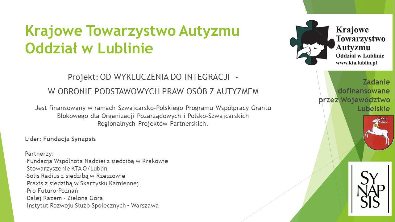 Krajowe Towarzystwo Autyzmu Oddział w Lublinie Projekt: OD WYKLUCZENIA DO INTEGRACJI - W OBRONIE PODSTAWOWYCH PRAW OSÓB Z AUTYZMEM Jest finansowany w