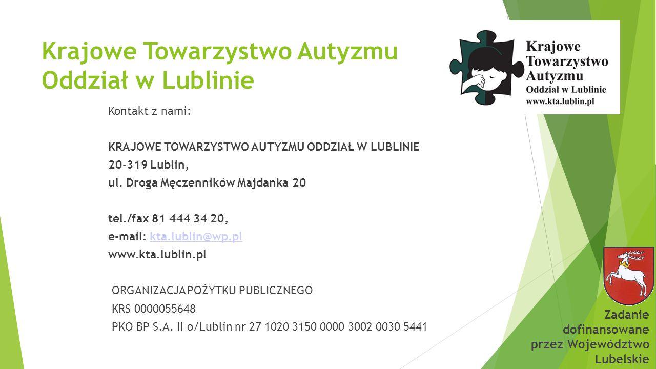 Krajowe Towarzystwo Autyzmu Oddział w Lublinie Kontakt z nami: KRAJOWE TOWARZYSTWO AUTYZMU ODDZIAŁ W LUBLINIE 20-319 Lublin, ul.