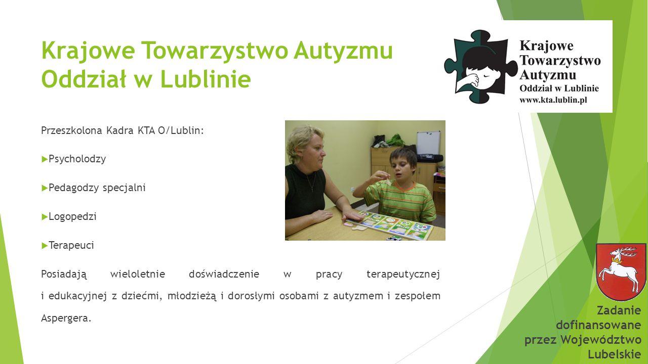 Krajowe Towarzystwo Autyzmu Oddział w Lublinie Przeszkolona Kadra KTA O/Lublin:  Psycholodzy  Pedagodzy specjalni  Logopedzi  Terapeuci Posiadają