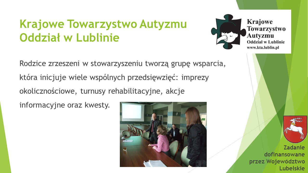 Krajowe Towarzystwo Autyzmu Oddział w Lublinie Rodzice zrzeszeni w stowarzyszeniu tworzą grupę wsparcia, która inicjuje wiele wspólnych przedsięwzięć: imprezy okolicznościowe, turnusy rehabilitacyjne, akcje informacyjne oraz kwesty.