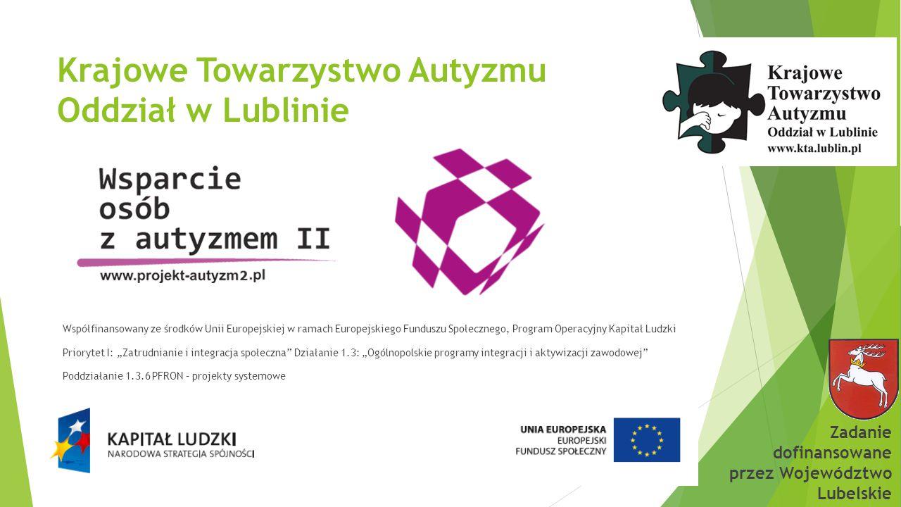 Krajowe Towarzystwo Autyzmu Oddział w Lublinie Współfinansowany ze środków Unii Europejskiej w ramach Europejskiego Funduszu Społecznego, Program Oper