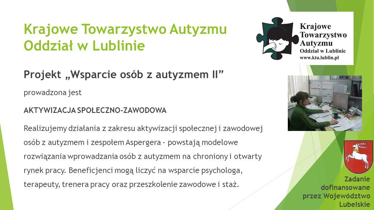 """Krajowe Towarzystwo Autyzmu Oddział w Lublinie Projekt """"Wsparcie osób z autyzmem II"""" prowadzona jest AKTYWIZACJA SPOŁECZNO-ZAWODOWA Realizujemy działa"""