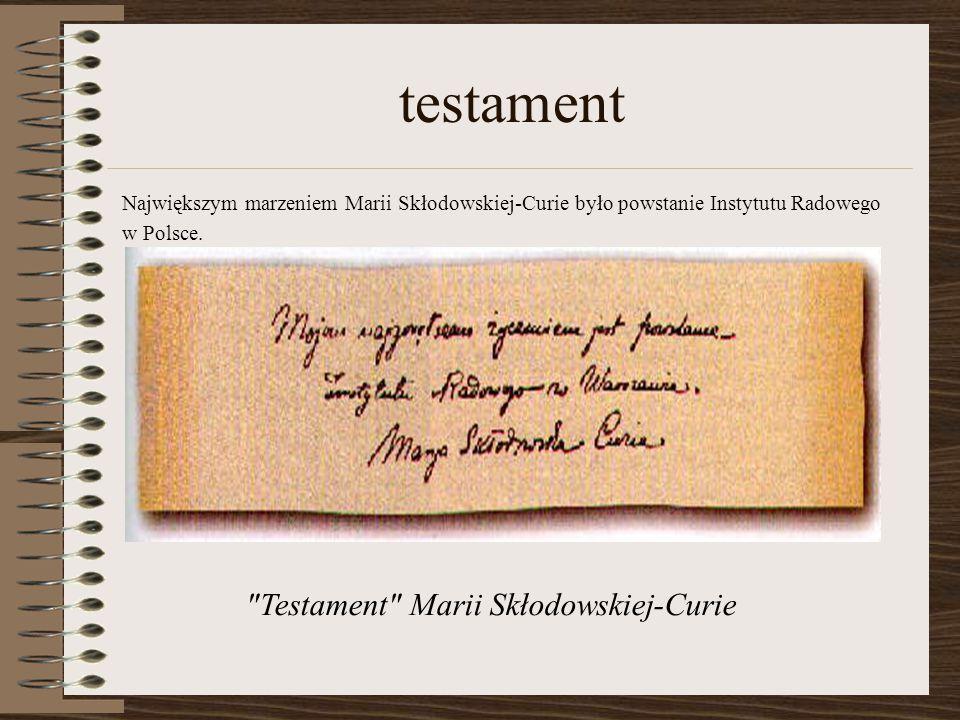 testament Największym marzeniem Marii Skłodowskiej-Curie było powstanie Instytutu Radowego w Polsce.