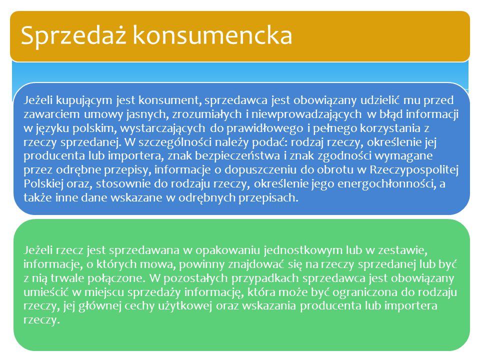 Jeżeli kupującym jest konsument, sprzedawca jest obowiązany udzielić mu przed zawarciem umowy jasnych, zrozumiałych i niewprowadzających w błąd inform