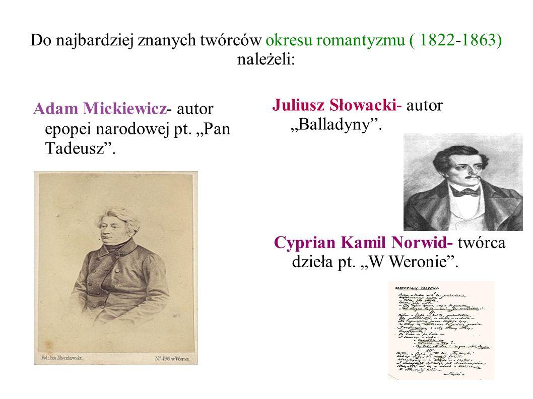 Do najbardziej znanych twórców okresu romantyzmu ( 1822-1863) należeli: Adam Mickiewicz- autor epopei narodowej pt.