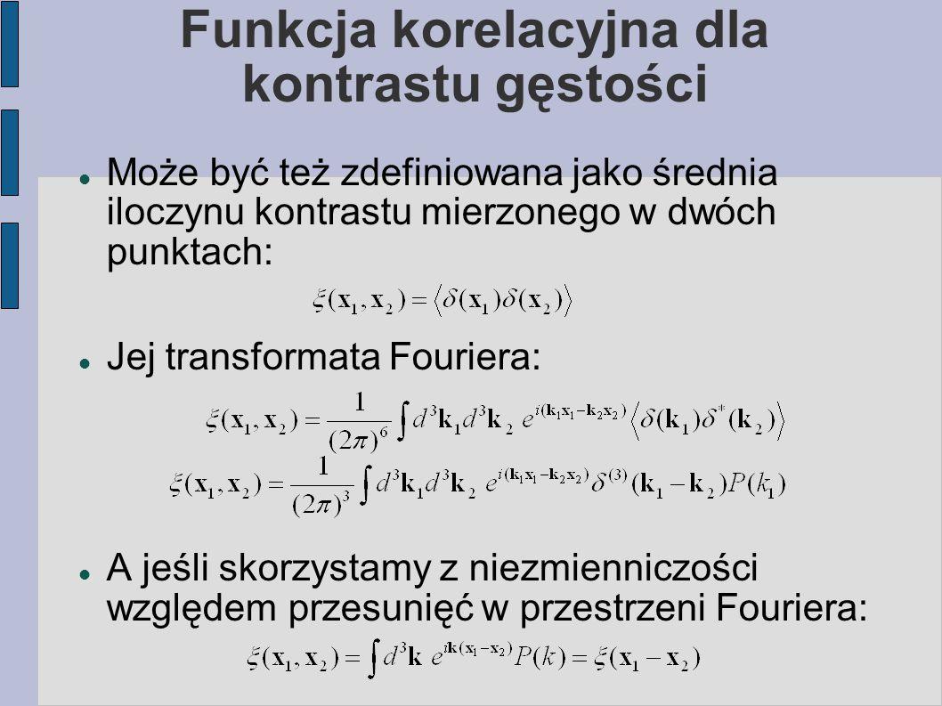 Funkcja korelacyjna dla kontrastu gęstości Może być też zdefiniowana jako średnia iloczynu kontrastu mierzonego w dwóch punktach: Jej transformata Fouriera: A jeśli skorzystamy z niezmienniczości względem przesunięć w przestrzeni Fouriera: The correlation function only depends on the distance