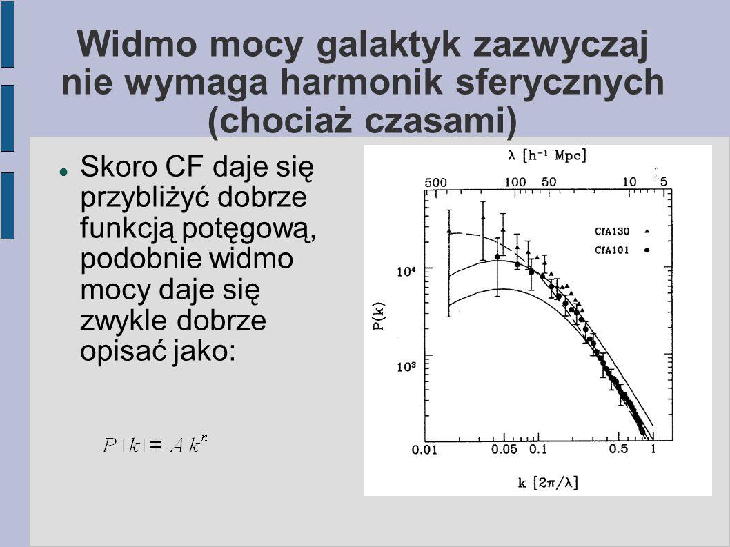 Widmo mocy galaktyk zazwyczaj nie wymaga harmonik sferycznych (chociaż czasami) Skoro CF daje się przybliżyć dobrze funkcją potęgową, podobnie widmo mocy daje się zwykle dobrze opisać jako:
