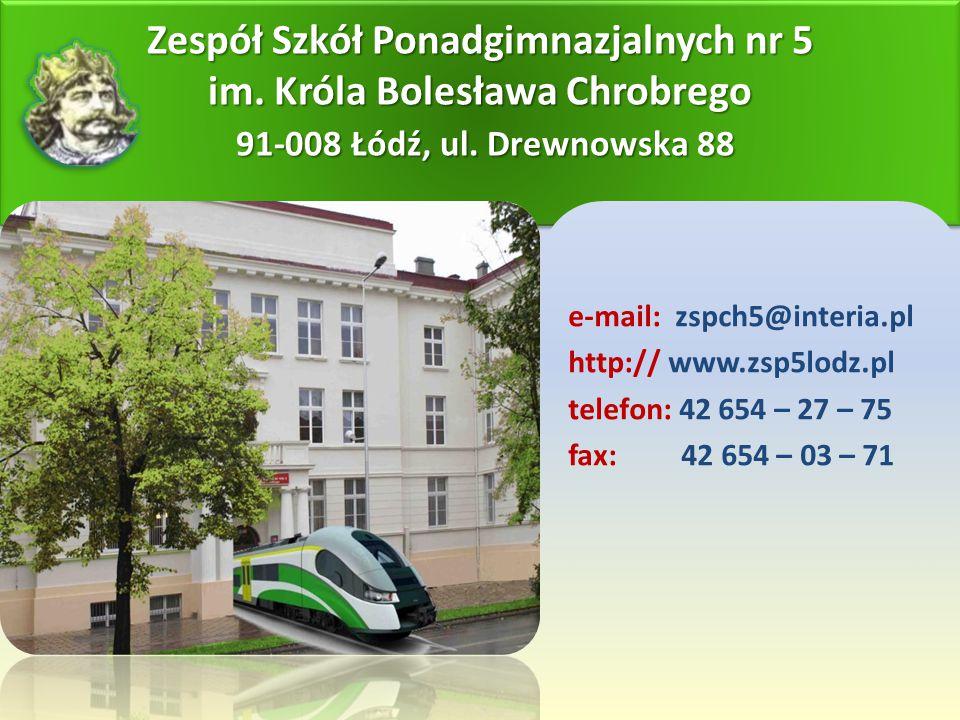 Zespół Szkół Ponadgimnazjalnych nr 5 im. Króla Bolesława Chrobrego 91-008 Łódź, ul. Drewnowska 88 e-mail: zspch5@interia.pl http:// www.zsp5lodz.pl te