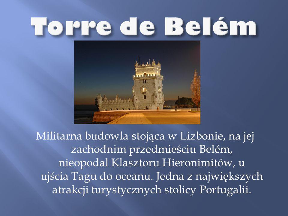 Militarna budowla stojąca w Lizbonie, na jej zachodnim przedmieściu Belém, nieopodal Klasztoru Hieronimitów, u ujścia Tagu do oceanu. Jedna z najwięks