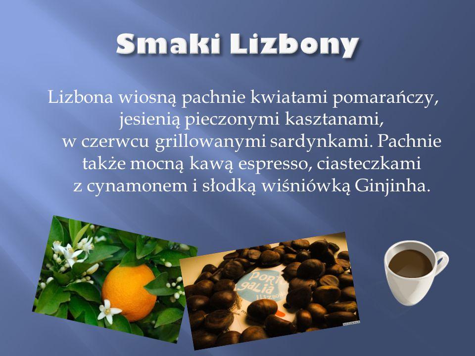 Lizbona wiosną pachnie kwiatami pomarańczy, jesienią pieczonymi kasztanami, w czerwcu grillowanymi sardynkami. Pachnie także mocną kawą espresso, cias