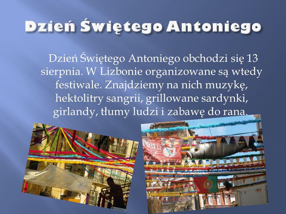 Dzień Świętego Antoniego obchodzi się 13 sierpnia. W Lizbonie organizowane są wtedy festiwale. Znajdziemy na nich muzykę, hektolitry sangrii, grillowa