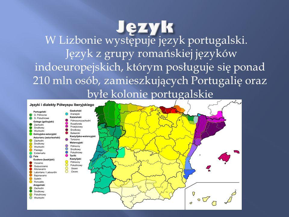 W Lizbonie występuje język portugalski. Język z grupy romańskiej języków indoeuropejskich, którym posługuje się ponad 210 mln osób, zamieszkujących Po