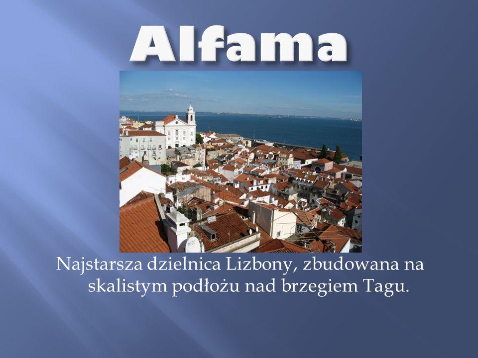 Najstarsza dzielnica Lizbony, zbudowana na skalistym podłożu nad brzegiem Tagu.