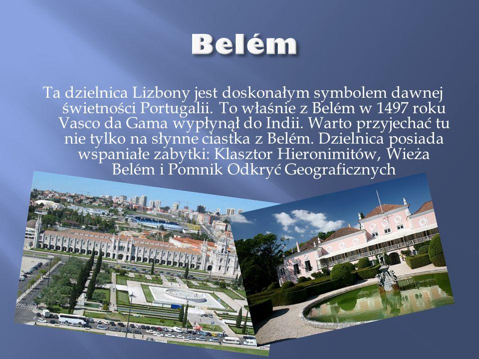 Ta dzielnica Lizbony jest doskonałym symbolem dawnej świetności Portugalii. To właśnie z Belém w 1497 roku Vasco da Gama wypłynął do Indii. Warto przy