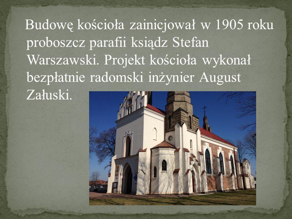Budowę kościoła zainicjował w 1905 roku proboszcz parafii ksiądz Stefan Warszawski. Projekt kościoła wykonał bezpłatnie radomski inżynier August Załus