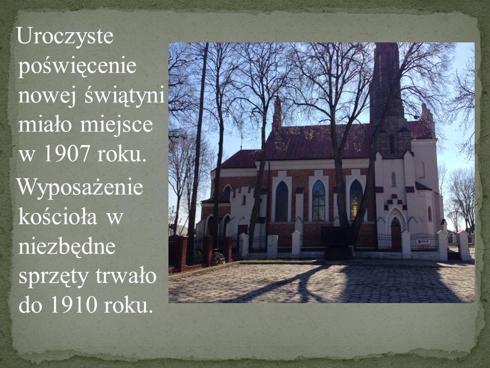Uroczyste poświęcenie nowej świątyni miało miejsce w 1907 roku. Wyposażenie kościoła w niezbędne sprzęty trwało do 1910 roku.