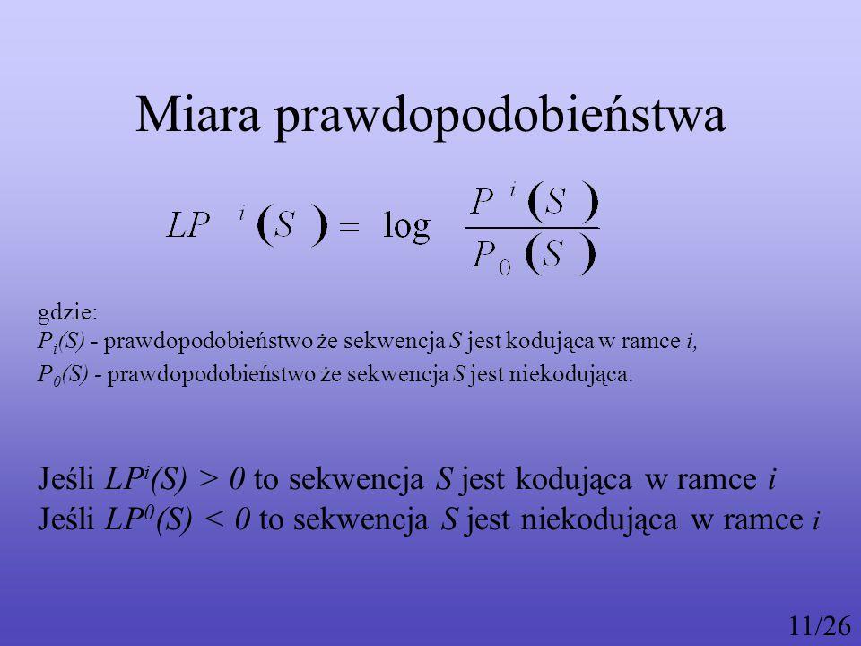 gdzie: P i (S) - prawdopodobieństwo że sekwencja S jest kodująca w ramce i, P 0 (S) - prawdopodobieństwo że sekwencja S jest niekodująca.