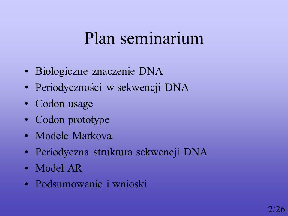 Plan seminarium Biologiczne znaczenie DNA Periodyczności w sekwencji DNA Codon usage Codon prototype Modele Markova Periodyczna struktura sekwencji DNA Model AR Podsumowanie i wnioski 2/26