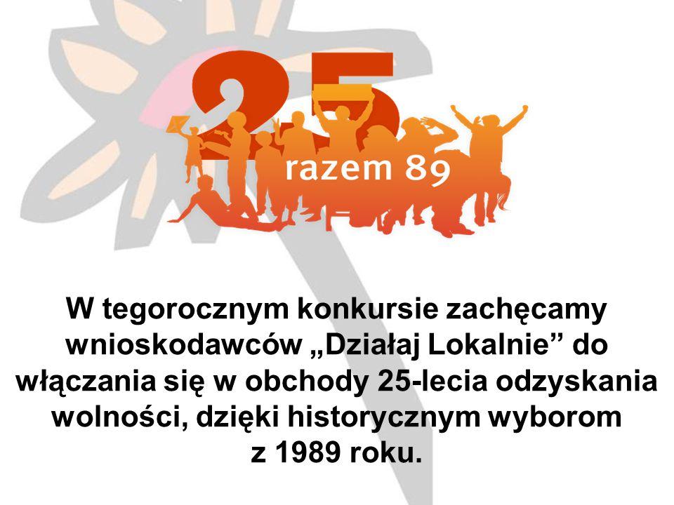"""W tegorocznym konkursie zachęcamy wnioskodawców """"Działaj Lokalnie do włączania się w obchody 25-lecia odzyskania wolności, dzięki historycznym wyborom z 1989 roku."""