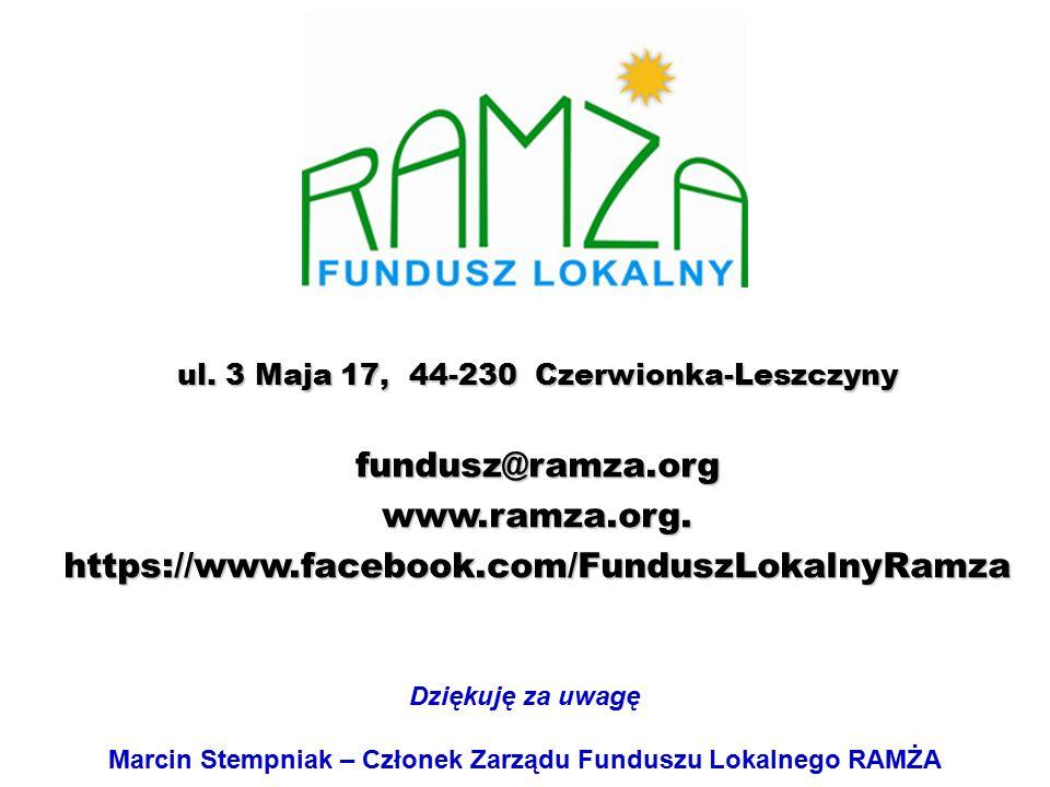 ul. 3 Maja 17, 44-230 Czerwionka-Leszczyny fundusz@ramza.orgwww.ramza.org.https://www.facebook.com/FunduszLokalnyRamza Dziękuję za uwagę Marcin Stempn