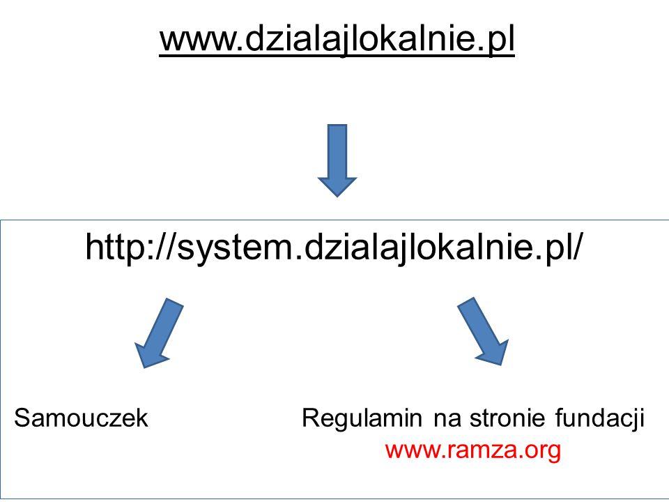 http://system.dzialajlokalnie.pl/ Samouczek Regulamin na stronie fundacji www.ramza.org www.dzialajlokalnie.pl