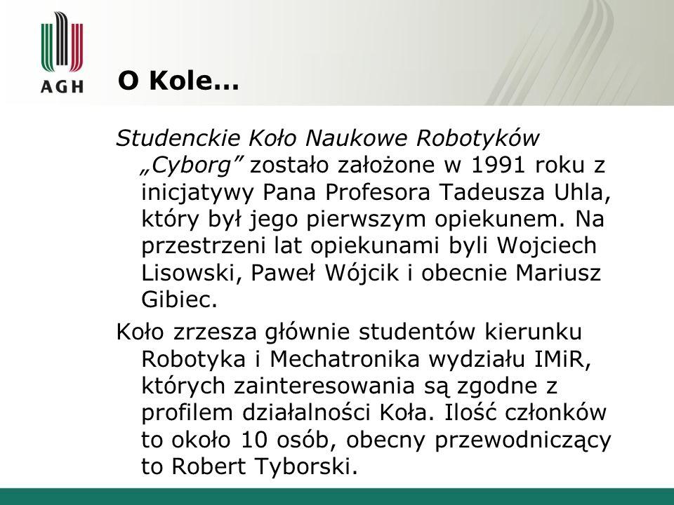 """O Kole… Studenckie Koło Naukowe Robotyków """"Cyborg"""" zostało założone w 1991 roku z inicjatywy Pana Profesora Tadeusza Uhla, który był jego pierwszym op"""