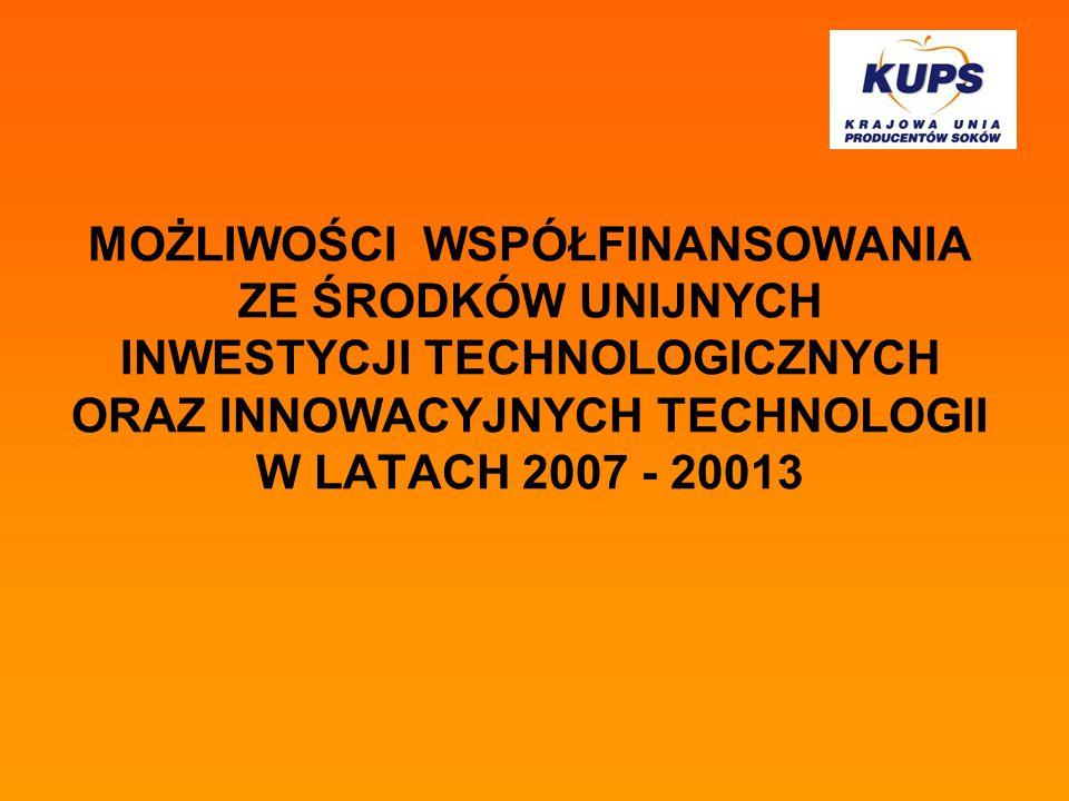 MOŻLIWOŚCI WSPÓŁFINANSOWANIA ZE ŚRODKÓW UNIJNYCH INWESTYCJI TECHNOLOGICZNYCH ORAZ INNOWACYJNYCH TECHNOLOGII W LATACH 2007 - 20013
