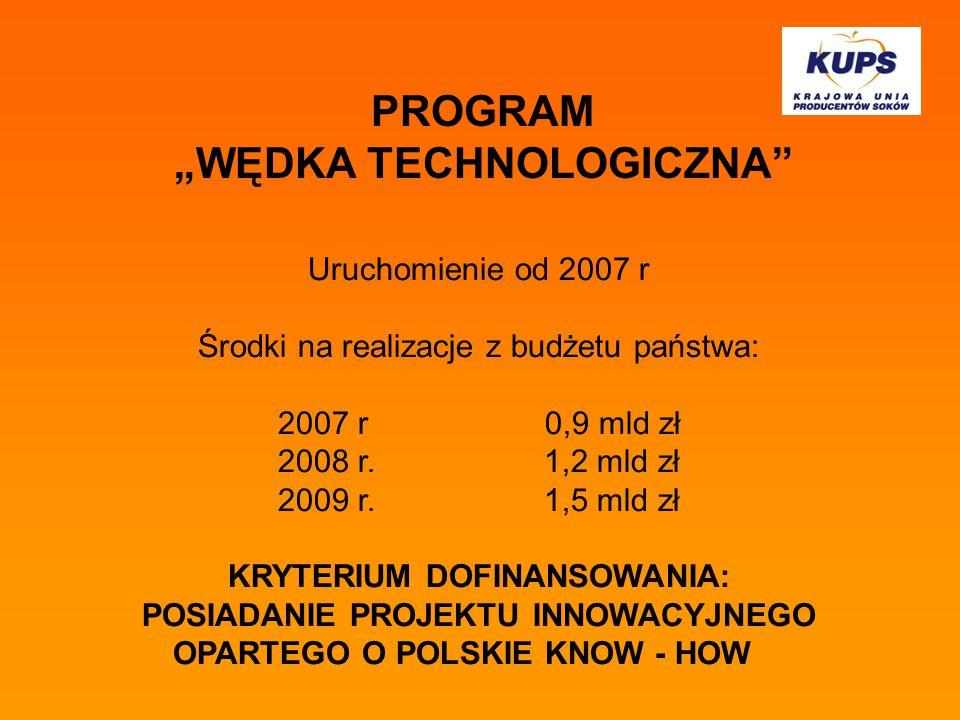 """PROGRAM """"WĘDKA TECHNOLOGICZNA Uruchomienie od 2007 r Środki na realizacje z budżetu państwa: 2007 r 0,9 mld zł 2008 r."""