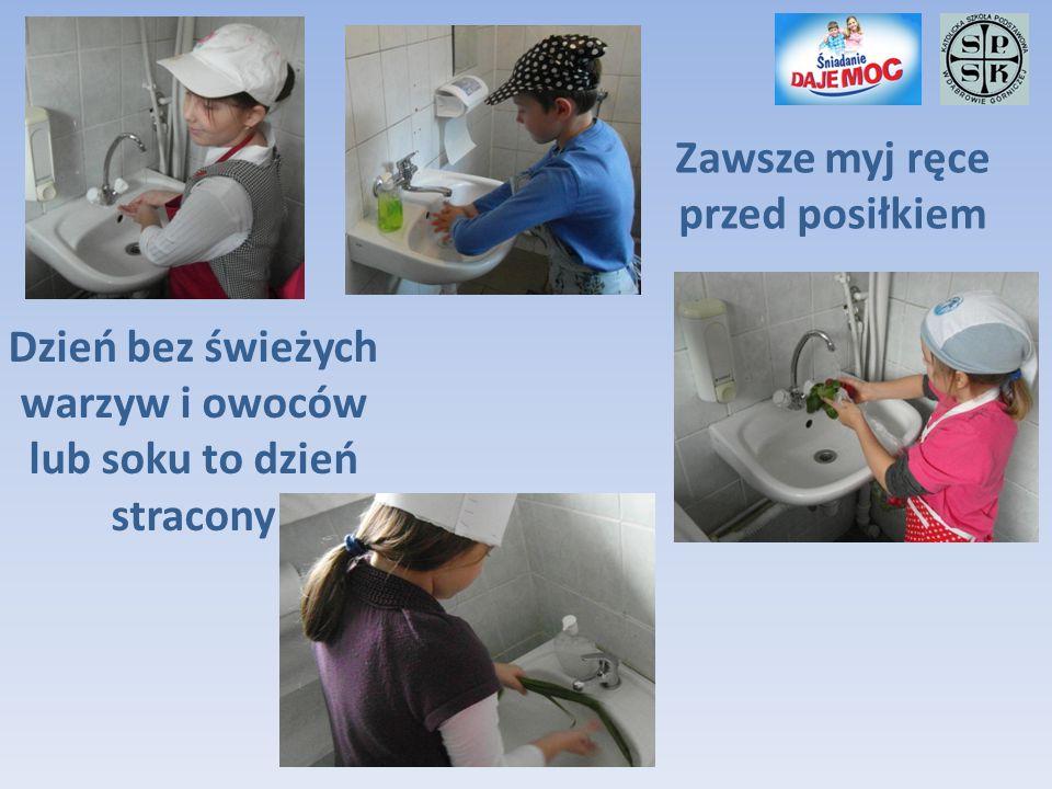 Zawsze myj ręce przed posiłkiem Dzień bez świeżych warzyw i owoców lub soku to dzień stracony