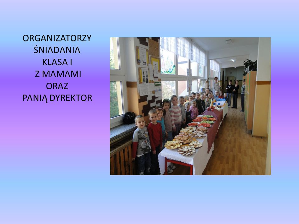 Ponieważ szkoła w której się uczymy jest mała, postanowiliśmy zaprosić na śniadanie uczniów wszystkich klas wraz z nauczycielami.