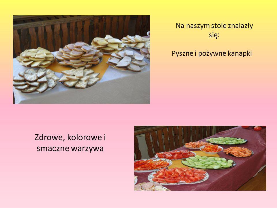 Na naszym stole znalazły się: Pyszne i pożywne kanapki Zdrowe, kolorowe i smaczne warzywa