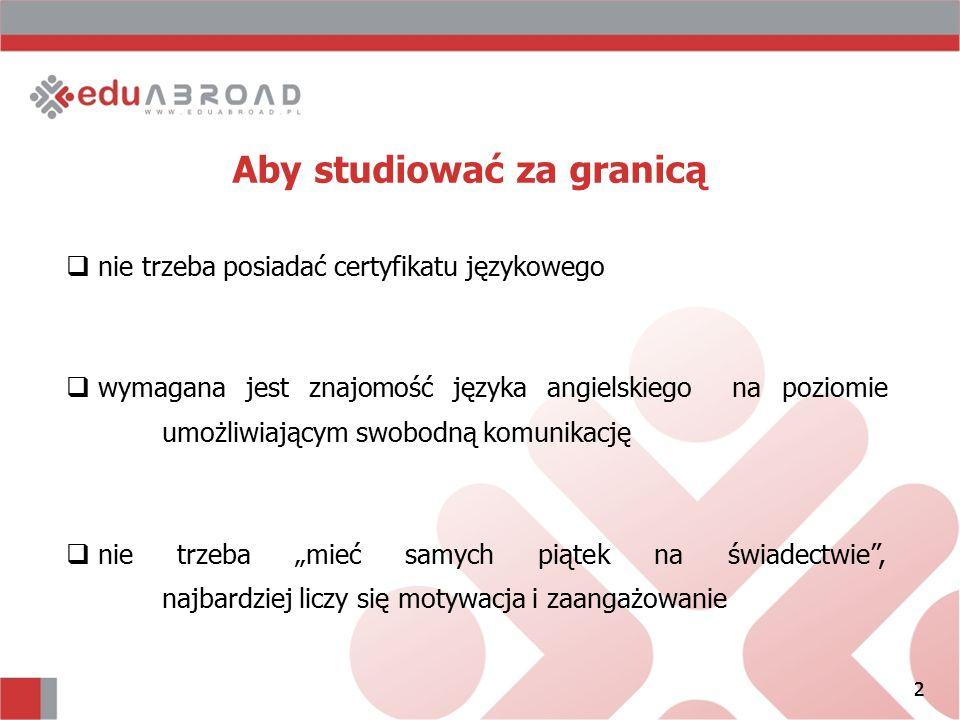 2 Aby studiować za granicą  nie trzeba posiadać certyfikatu językowego  wymagana jest znajomość języka angielskiego na poziomie umożliwiającym swobo