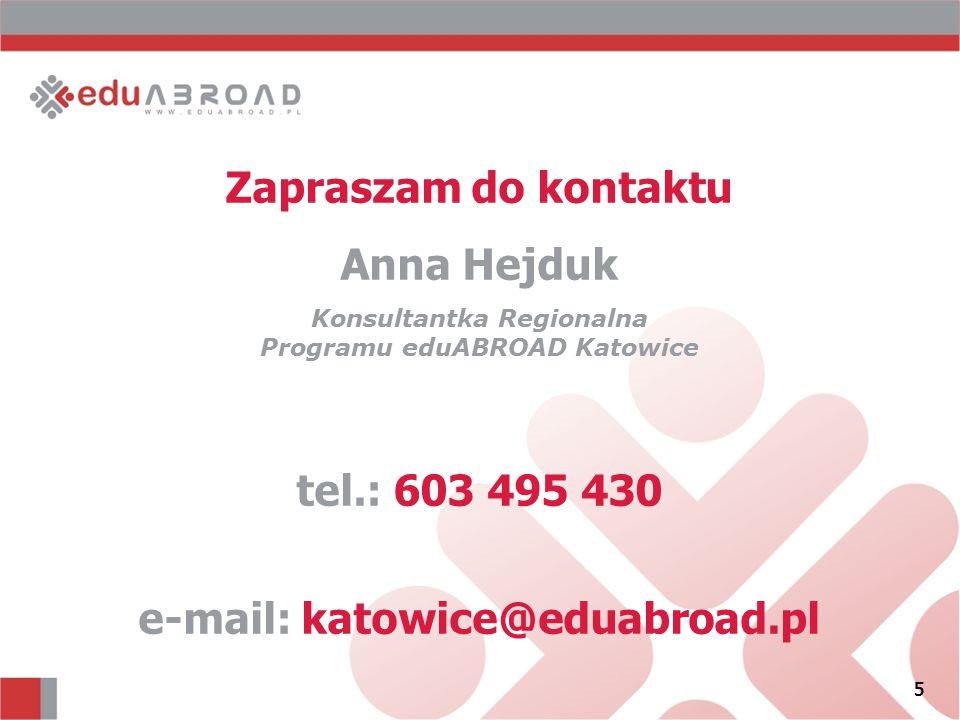 5 Zapraszam do kontaktu Anna Hejduk Konsultantka Regionalna Programu eduABROAD Katowice tel.: 603 495 430 e-mail: katowice@eduabroad.pl 5