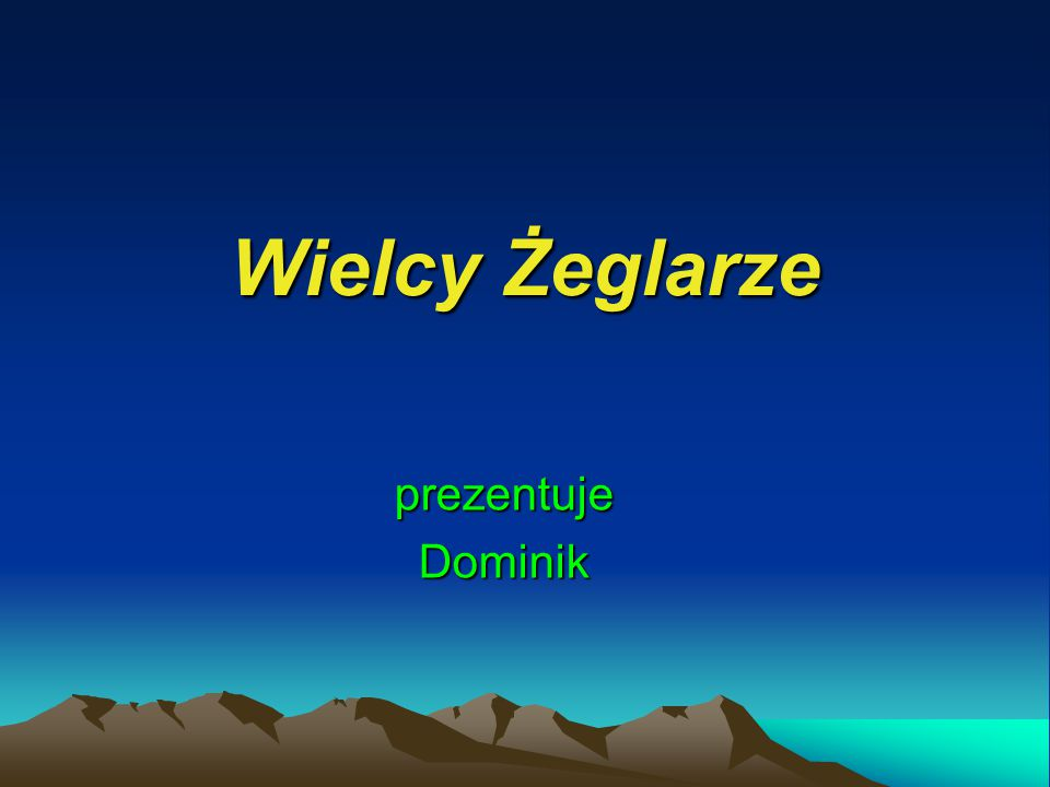 Wielcy Żeglarze prezentujeDominik