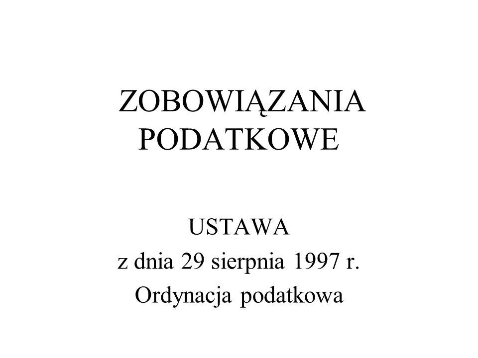 ZOBOWIĄZANIA PODATKOWE USTAWA z dnia 29 sierpnia 1997 r. Ordynacja podatkowa