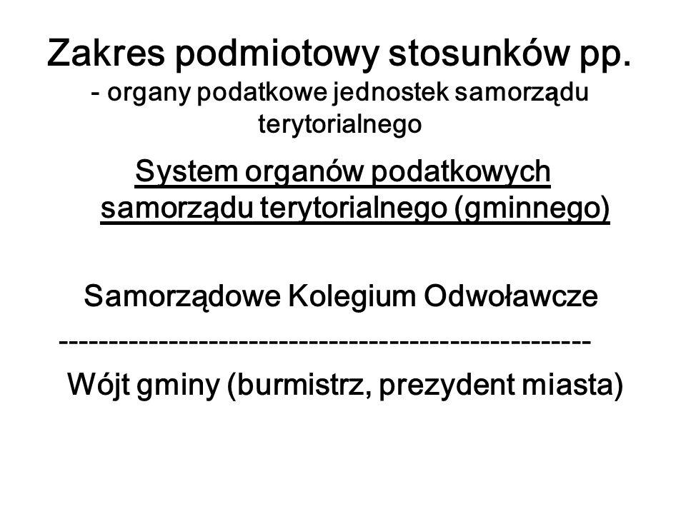 Zakres podmiotowy stosunków pp. - organy podatkowe jednostek samorz ą du terytorialnego System organów podatkowych samorządu terytorialnego (gminnego)