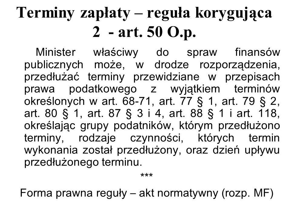 Terminy zapłaty – reguła korygująca 2 - art. 50 O.p. Minister właściwy do spraw finansów publicznych może, w drodze rozporządzenia, przedłużać terminy