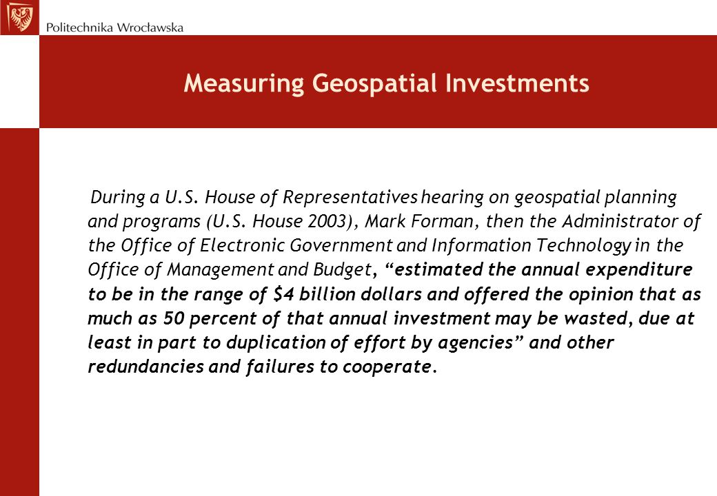Measuring Geospatial Investments During a U.S. House of Representatives hearing on geospatial planning and programs (U.S. House 2003), Mark Forman, th