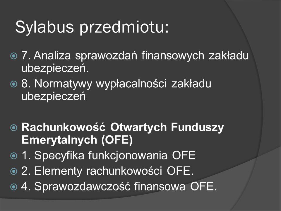 Sylabus przedmiotu:  7. Analiza sprawozdań finansowych zakładu ubezpieczeń.  8. Normatywy wypłacalności zakładu ubezpieczeń  Rachunkowość Otwartych