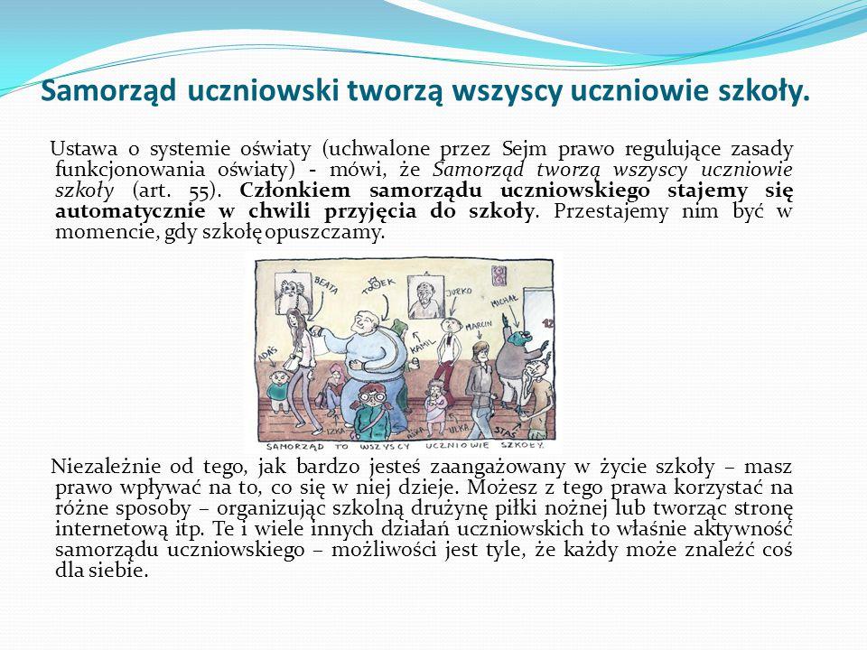Samorząd uczniowski tworzą wszyscy uczniowie szkoły. Ustawa o systemie oświaty (uchwalone przez Sejm prawo regulujące zasady funkcjonowania oświaty) -