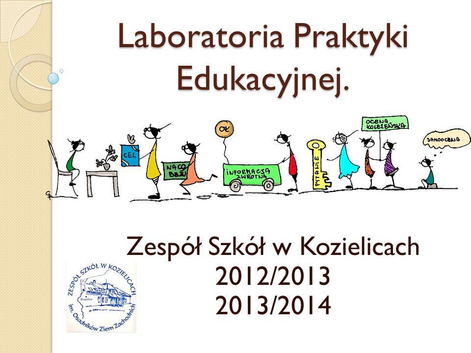 Laboratoria Praktyki Edukacyjnej. Zespół Szkół w Kozielicach 2012/2013 2013/2014
