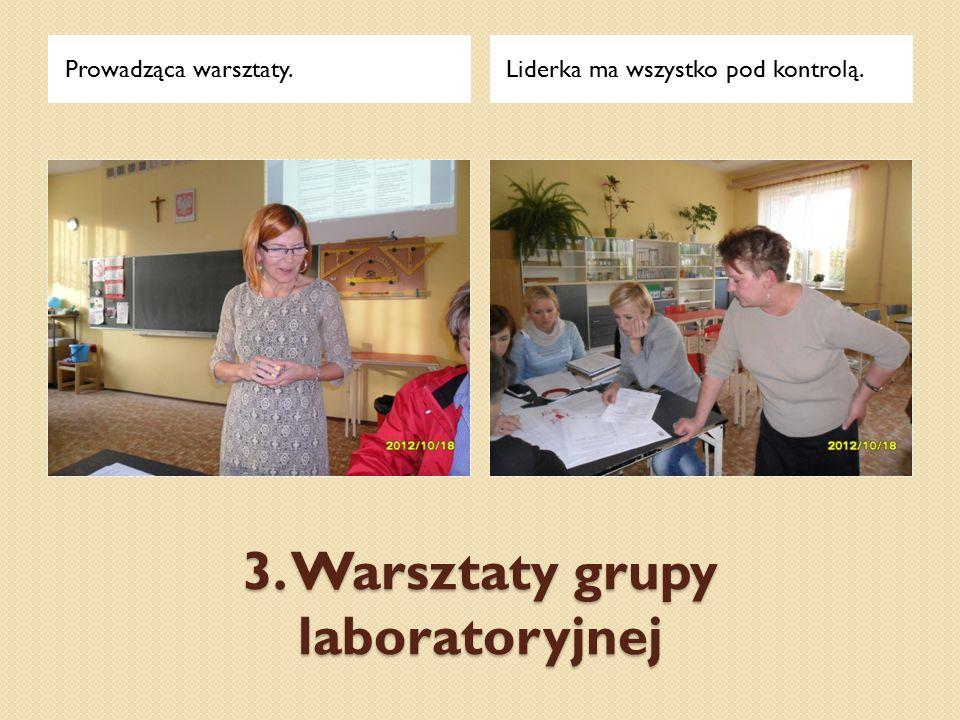 3. Warsztaty grupy laboratoryjnej Prowadząca warsztaty.Liderka ma wszystko pod kontrolą.