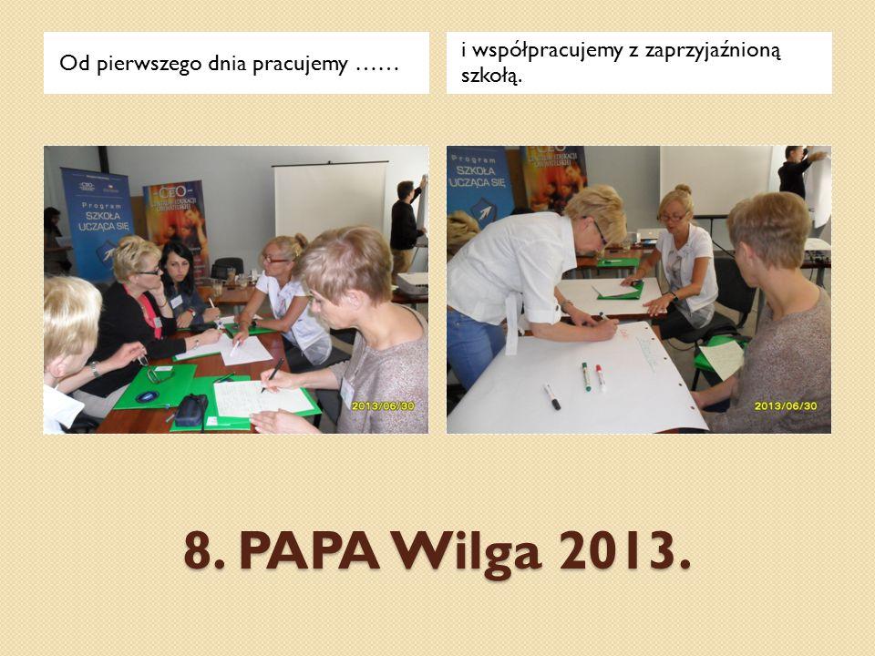 8. PAPA Wilga 2013. Od pierwszego dnia pracujemy …… i współpracujemy z zaprzyjaźnioną szkołą.