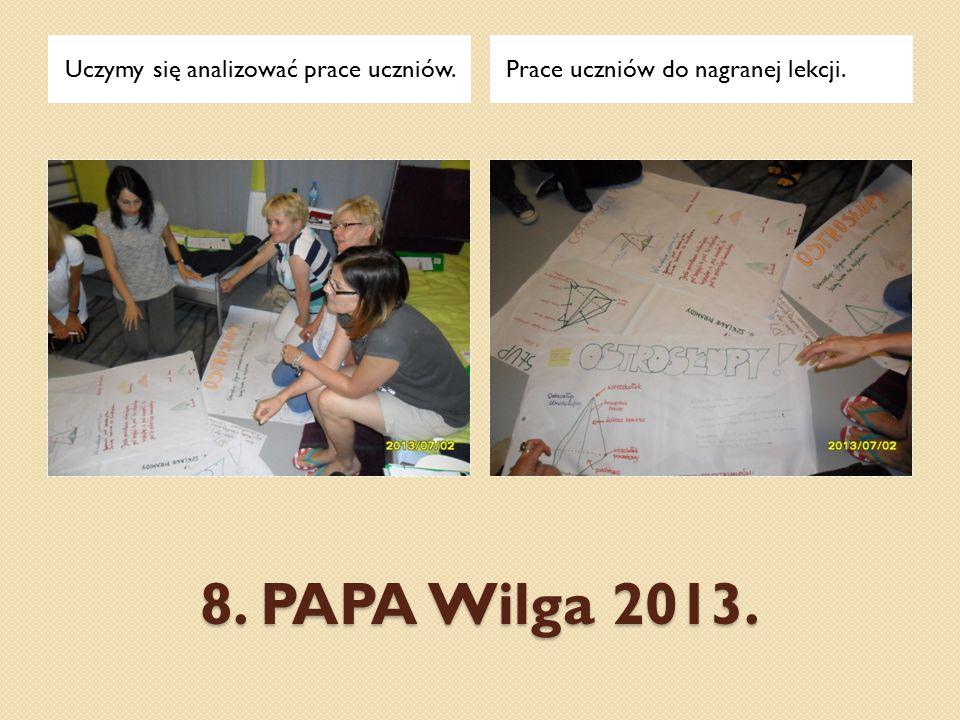 8. PAPA Wilga 2013. Uczymy się analizować prace uczniów.Prace uczniów do nagranej lekcji.