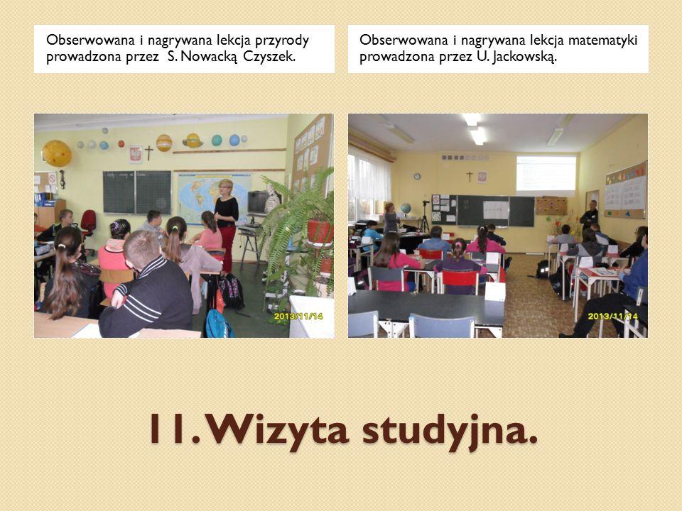 11. Wizyta studyjna. Obserwowana i nagrywana lekcja przyrody prowadzona przez S. Nowacką Czyszek. Obserwowana i nagrywana lekcja matematyki prowadzona