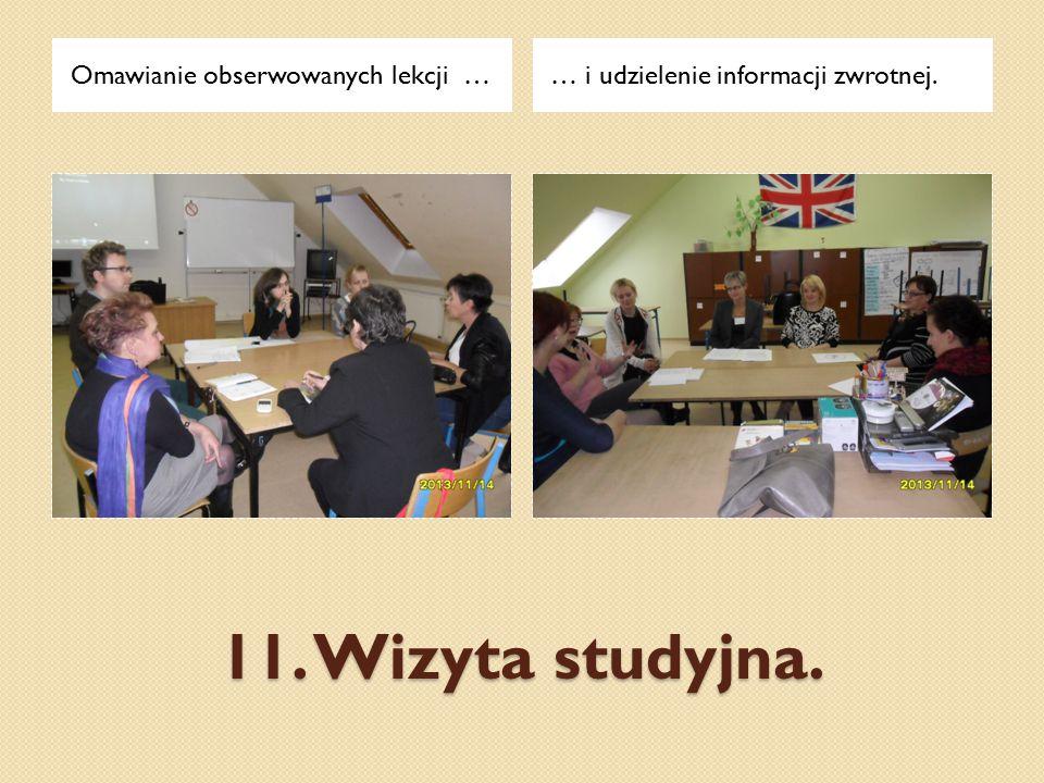 11. Wizyta studyjna. Omawianie obserwowanych lekcji …… i udzielenie informacji zwrotnej.