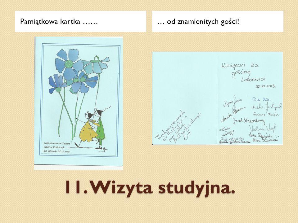11. Wizyta studyjna. Pamiątkowa kartka ……… od znamienitych gości!