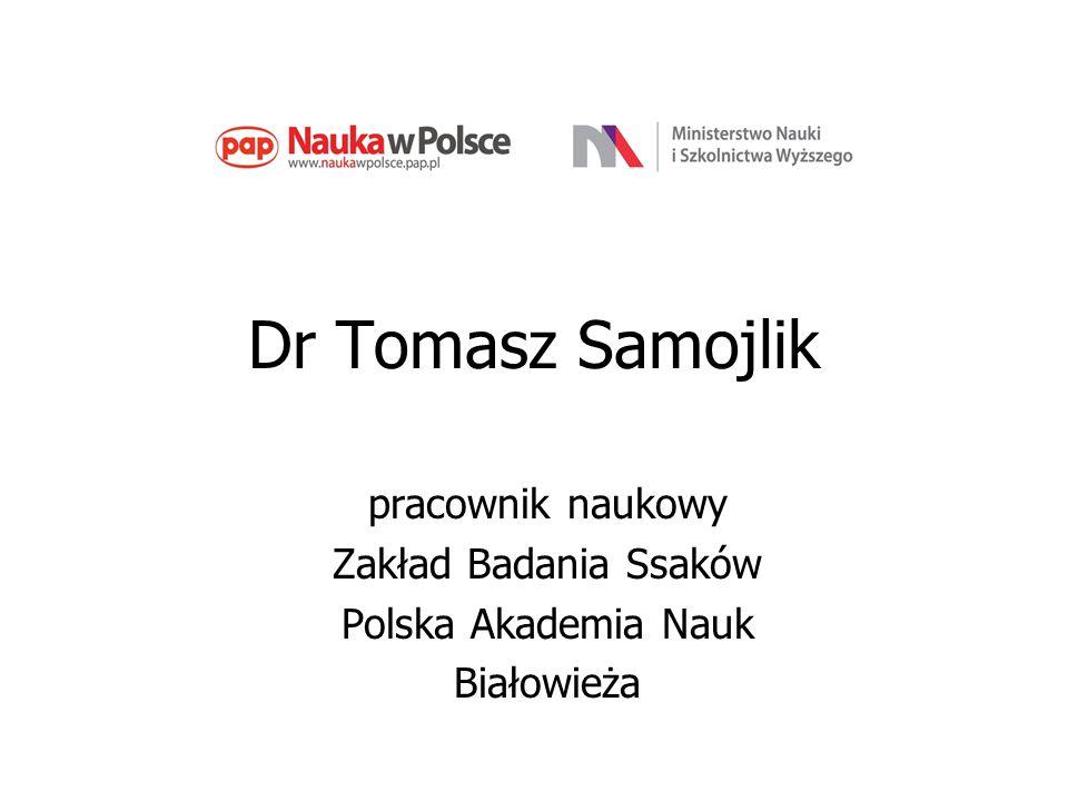 Dr Tomasz Samojlik pracownik naukowy Zakład Badania Ssaków Polska Akademia Nauk Białowieża